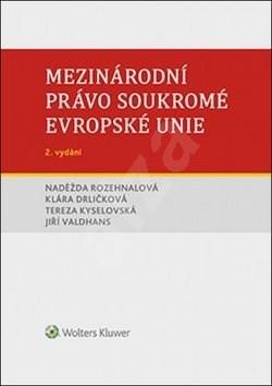 Mezinárodní právo soukromé Evropské unie - Naděžda Rozehnalová; Jiří Valdhans; Klára Drličková; Tereza Kyselovská