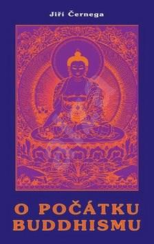 O počátku buddhismu - Jiří Černega