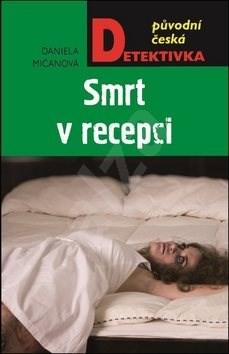 Smrt v recepci: původní česká detektivka - Daniela Mičanová