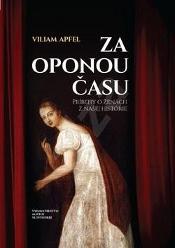 Za oponou času: Príbehy o ženách z našej histórie - Viliam Apfel