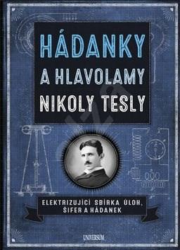 Hádanky a hlavolamy Nikoly Tesly: Elektrizující sbírka úloh, šifer a hýdanek - Richard Wolfrik Galland