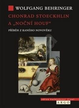 """Chonrad Stoeckhlin a """"noční houf"""": Příběh z raného novověku - Wolfgang Behringer"""