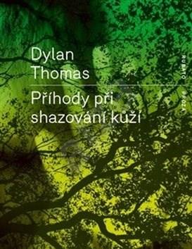 Příhody při shazování kůží - Dylan Thomas