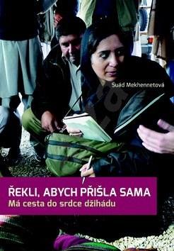 Řekli, abych přišla sama: Má cesta do srdce džihádu - Suád Mekhennetová