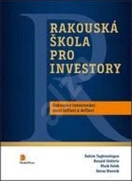 Rakouská škola pro investory - Rahim Taghizadegan; Ronald Stöferle; Mark Valek; Heinz Blasnik