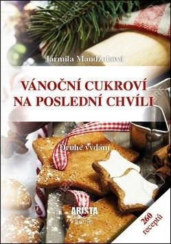 Vánoční cukroví na poslední chvíli: 260 receptů - Jarmila Mandžuková