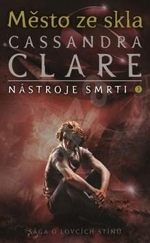 Město ze skla: Nástroje smrti 3 - Cassandra Clare