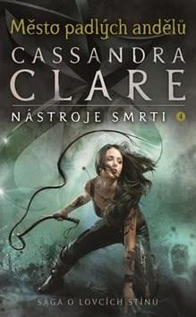 Město padlých andělů: Nástroje smrti 4 - Cassandra Clare