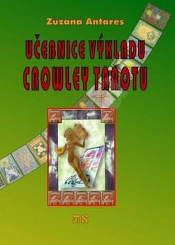 Učebnice výkladu Crowley tarotu: pro začátečníky i pokročilé - Zuzana Antares