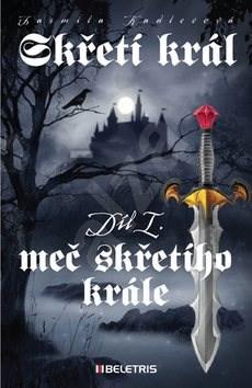 Skřetí král Meč skřetího krále: Díl I. - Jarmila Kadlecová
