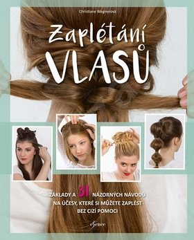 Zaplétání vlasů: Základy a 31 názorových návodů na účesy - Christiane Wegnerová