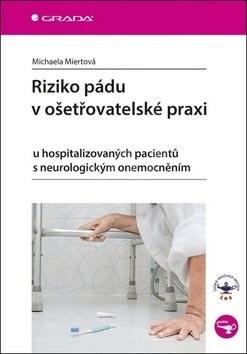 Riziko pádu v ošetřovatelské praxi: u hospitalizovaných pacientů s neurologickým onemocněním - Michaela Miertová