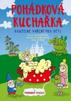 Pohádková kuchařka: Kouzelné vaření pro děti + pohádkové pexeso! - Pavla Šmikmátorová; Michala Šmikmátorová; Libor Drobný