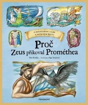 Proč Zeus přikoval Prométhea: O životě bohů a lidí v antickém Řecku - Petr Kostka