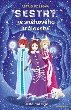 Sestry ze sněhového království Křišťálová růže: Křišťálová růže - Astrid Fossová