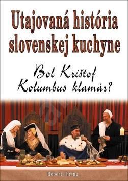 Utajovaná história slovenskej kuchyne: Bol Krištof Kolumbus klamár? - Róbert Ihring