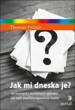 Jak mi dneska je?: 44 možných i nemožných způsobů, jak začít psychoterapeutické sezení - Thomas Prünte