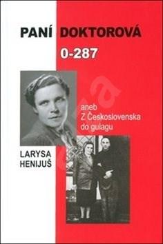 Paní doktorová 0-287: aneb z Československa do gulagu - Larysa Henijuš
