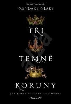 Tři temné koruny: Jen jedna se stane královnou - Kendare Blakeová