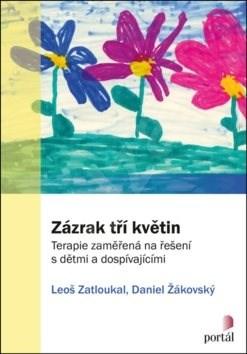 Zázrak tří květin: Terapie zaměřená na řešení s dětmi a dospívajícími - Leoš Zatloukal; Daniel Žákovský
