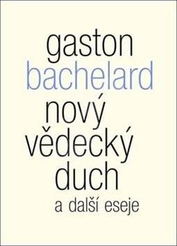 Nový vědecký duch a další eseje - Gaston Bachelard