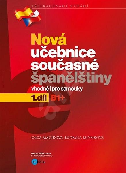 Nová učebnice současné španělštiny 1.díl: Vhodné i pro samouky, B1+ - Ludmila Mlýnková; Olga Macíková