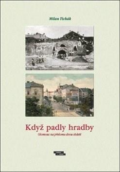 Když padly hradby: Olomouc na přelomu dvou staletí - Milan Tichák