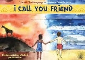 ICall You Friend: Dvojjazyčná kniha o přátelství pro děti od 3 let - Vimbai Chiripanyanga