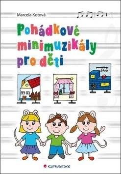 Pohádkové minimuzikály pro děti - Marcela Kotová
