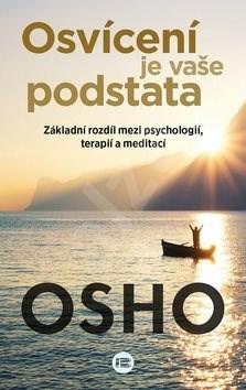 Osvícení je vaše podstata: Základní rozdíl mezi psychologií, terapií a meditací - Osho