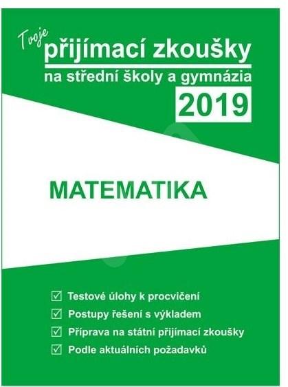 Tvoje přijímací zkoušky 2019 na střední školy a gymnázia MATEMATIKA -