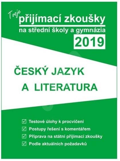 Tvoje přijímací zkoušky 2019 na střední školy a gymnázia ČESKÝ JAZYK A LITERATUR -