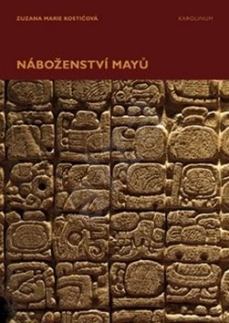 Náboženství Mayů - Zuzana Marie Kostićová