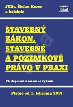 Stavebný zákon, stavebné a pozemkové právo v praxi: VI. doplnené a rozšírené vydanie - Štefan Korec