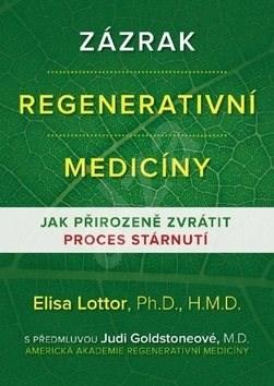 Zázrak regenerativní medicíny: Jak přirozeně zvrátit proces stárnutí - Elisa Lottor