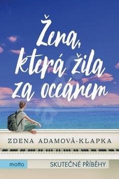 Žena, která žila za oceánem - Zdena Adamová Klapková
