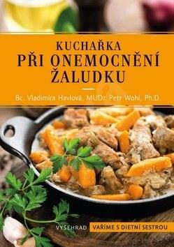 Kuchařka při onemocnění žaludku - Vladimíra Havlová; Petr Wolf