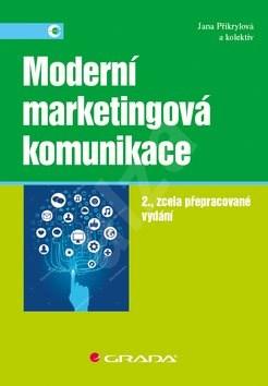 Moderní marketingová komunikace: 2., zcela přepracované vydání - Jana Přikrylová