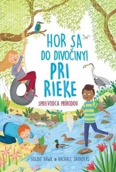 Hor sa do divočiny Pri rieke: Sprievodca prírodou - Goldie Hawk; Rachel Saunders