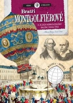 Bratři Mongolfiérové a jejich horkovzdušný balón: z roku 1783 - Alberto Borgo; Ester Tome