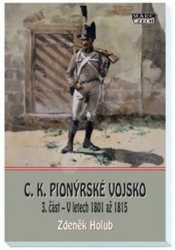 C.K. Pionýrské vojsko: 3.část - V letech 1801 až 1815 - Zdeněk Holub