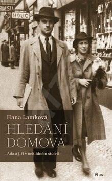 Hledání domova: Ada a Jiří v neklidném století - Hana Lamková