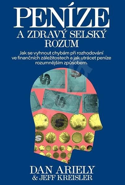 Peníze a zdravý selský rozum - Dan Ariely; Jeff Kreisler