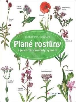 Plané rostliny: a jejich zapomenutý význam - Claus Caspari; Gertrud Scherf