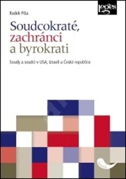 Soudcokraté, zachránci a byrokrati: Soudy a soudci v USA, Izraeli a České republice - Radek Píša