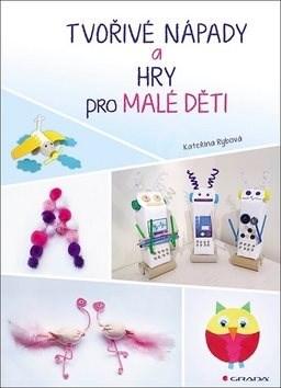 Tvořivé nápady a hry pro malé děti: z levných materiálů - Kateřina Rybová