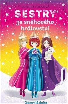 Sestry ze sněhového království Zamrzlá duha: Zamrzlá duha - Astrid Fossová