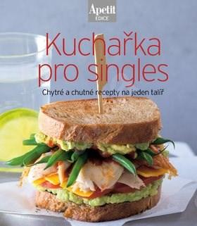 Kuchařka pro singles: Chytré a chutné recepty na jednom talíři -