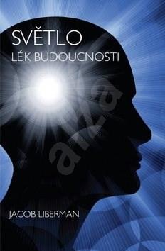 Světlo Lék budoucnosti - Jacob Liberman