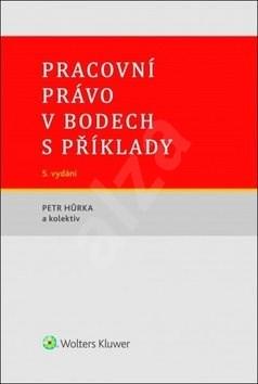 Pracovní právo v bodech s příklady - Petr Hůrka